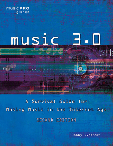 Music 3.0: A Survival Guide for Making Music in the Internet Age 2nd Edition