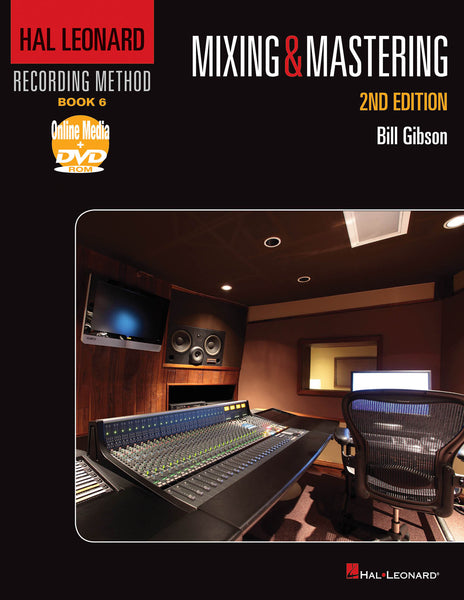 Hal Leonard Recording Method - Book 6: Mixing & Mastering - 2nd Edition: Music Pro Guides