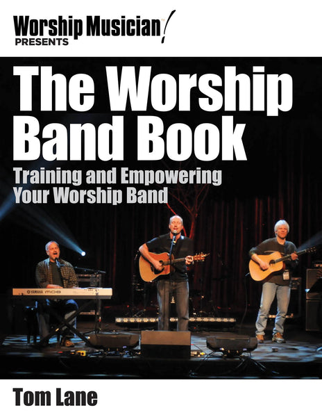 Worship Musician! Presents The Worship Band Book: Training and Empowering Your Worship Band