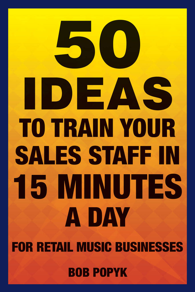 50 Ideas to Train Your Sales Staff in 15 Minutes a Day: For Retail Music Businesses