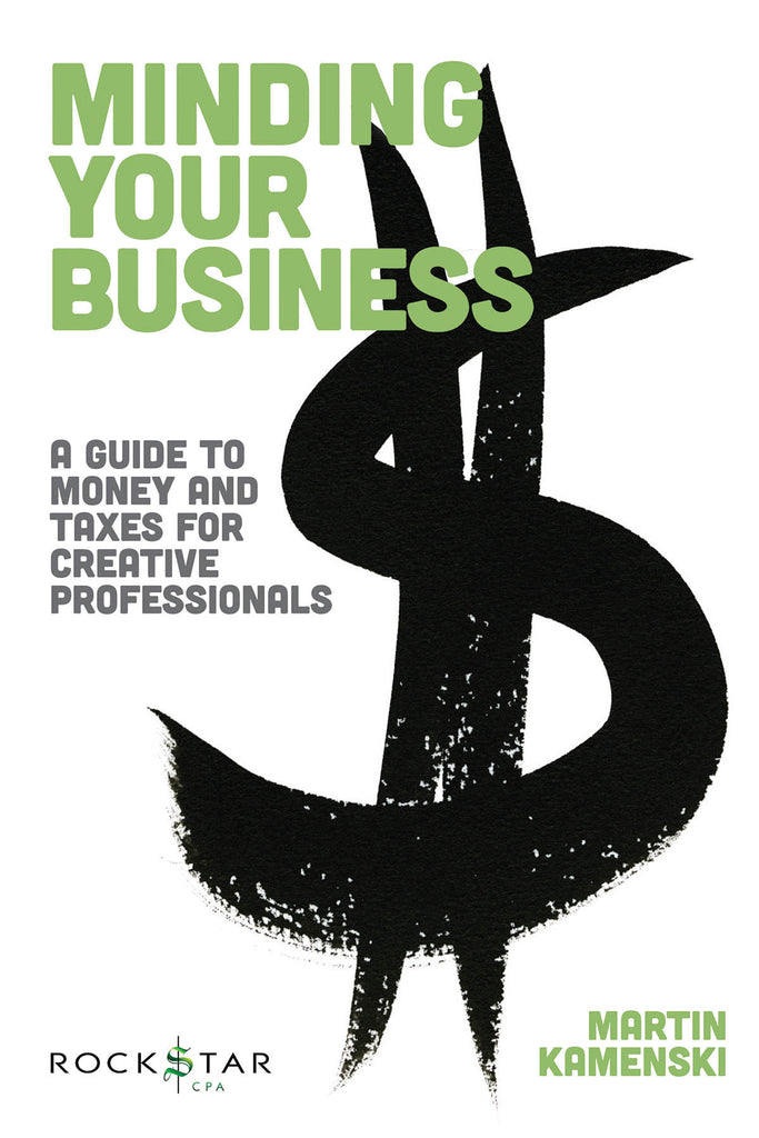 Minding Your Business: A Guide to Money and Taxes for Creative Professionals
