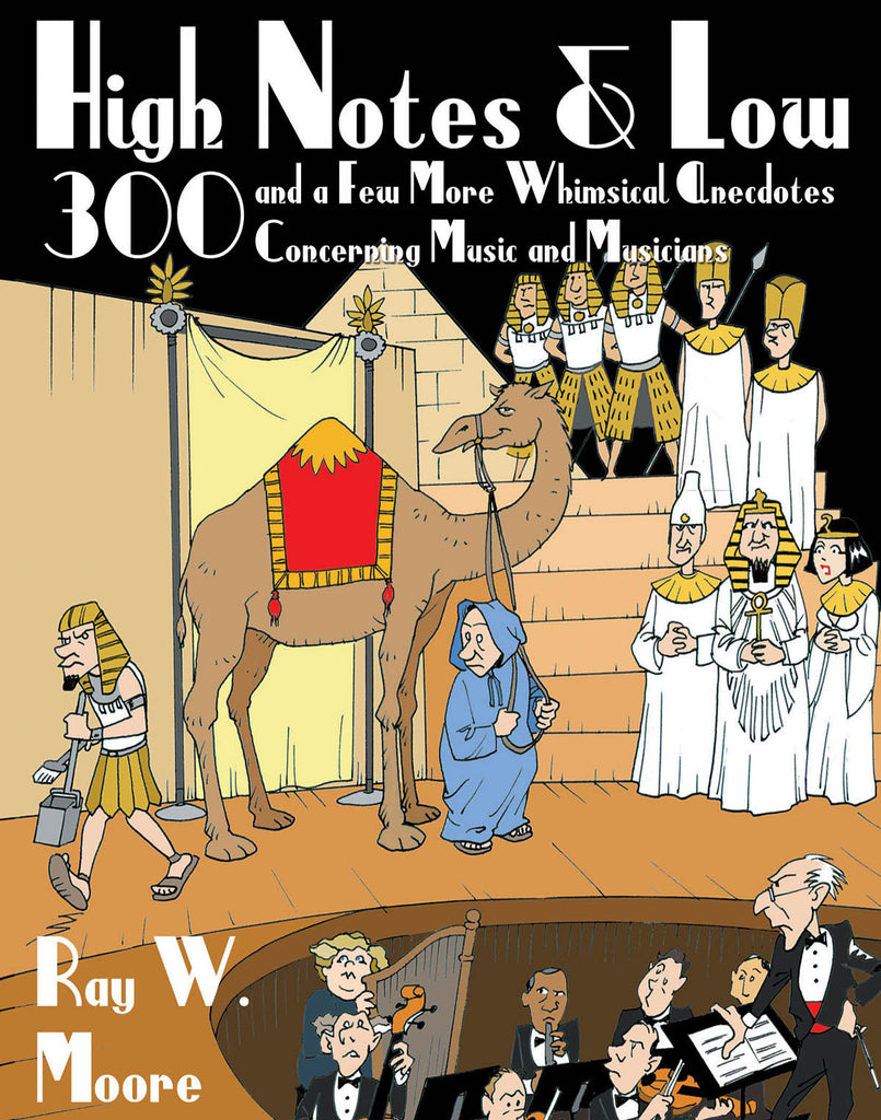 High Notes and Low: 300 and a Few More Whimsical Anecdotes Concerning Music and Musicians