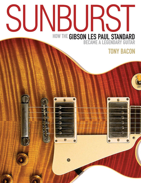 Sunburst: How the Gibson Les Paul Standard Became a Legendary Guitar