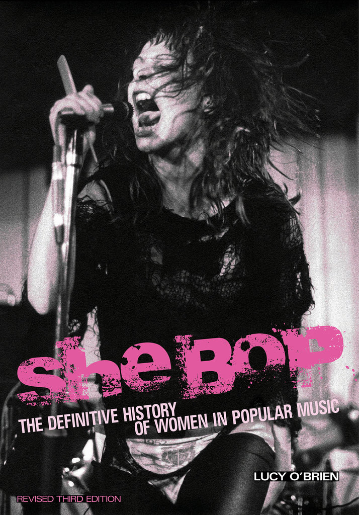 She Bop: The Definitive History of Women in Popular Music Revised Third Edition