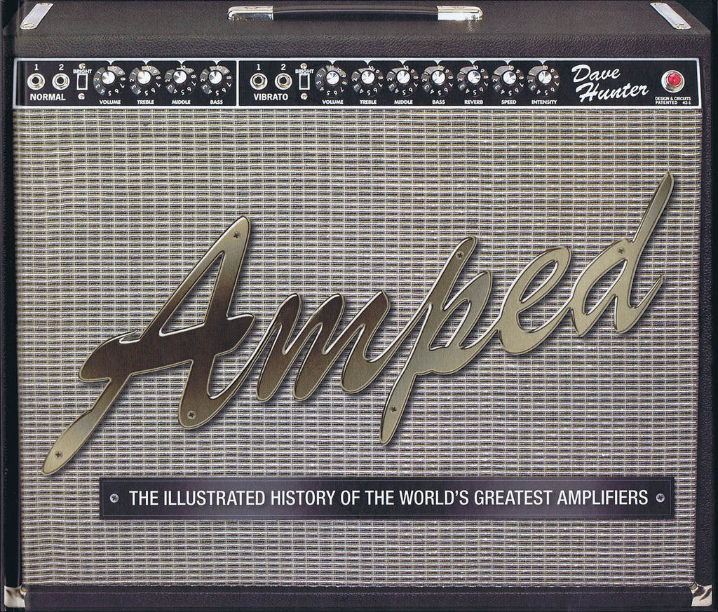 Amped - The Illustrated History of the World's Greatest Amplifiers