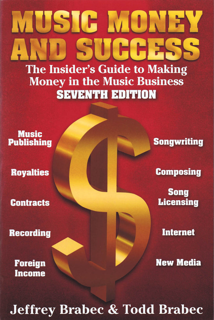 Music, Money, and Success: The Insider's Guide to Making Money in the Music Business 7th Edition