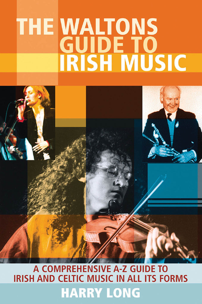 The Waltons Guide to Irish Music: A Comprehensive A-Z Guide to Irish and Celtic Music