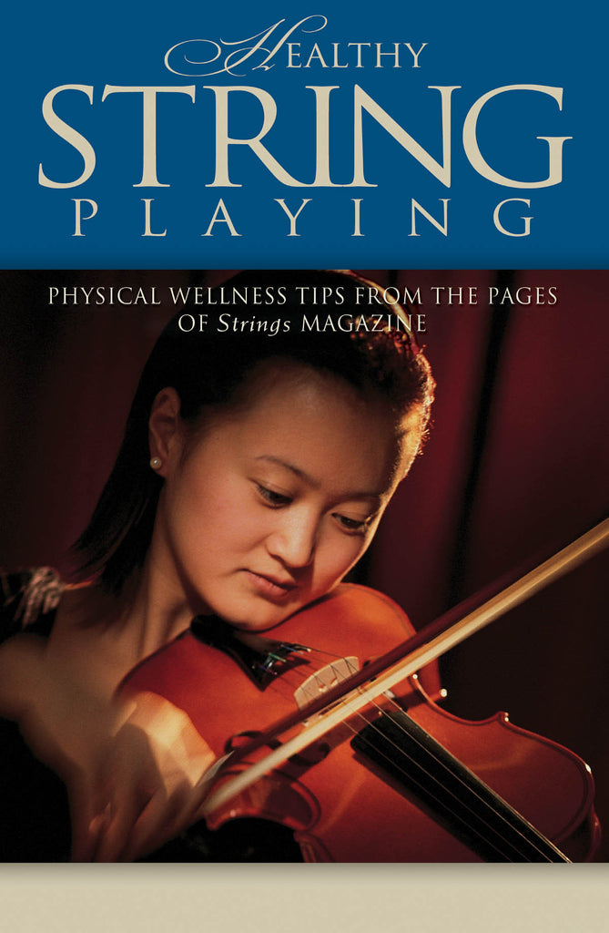 Healthy String Playing: Physical Wellness Tips from the Pages of Strings Magazine