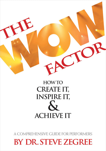 The Wow Factor: How to Create It, Inspire It & Achieve It - A Comprehensive Guide for Performers