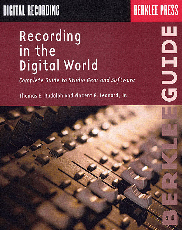 Recording in the Digital World: Complete Guide to Studio Gear and Software