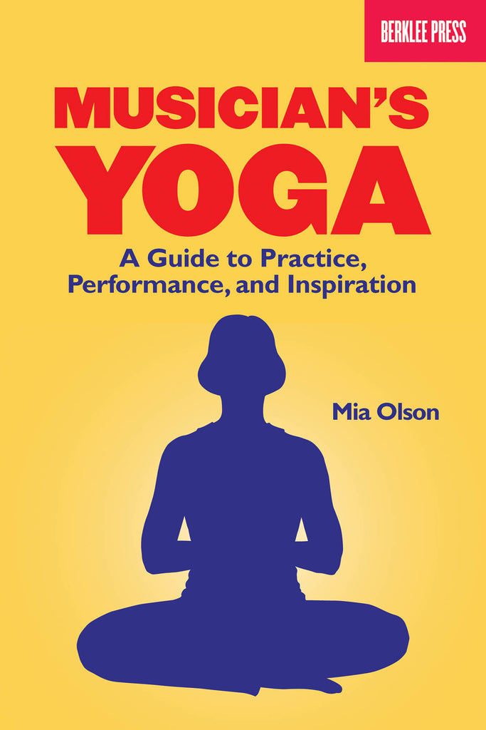 Musician's Yoga: A Guide to Practice, Performance, and Inspiration