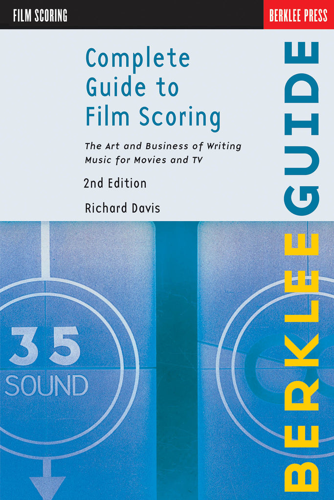 Complete Guide to Film Scoring - 2nd Edition: The Art and Business of Writing Music for Movies and TV