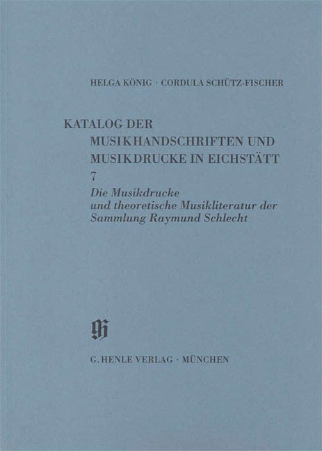 Sammlung Raymund Schlecht, Musikdrucke u. theoretische Musikliteratur: Catalogues of Music Collections in Bavaria Vol.11, No.7 Paperbound