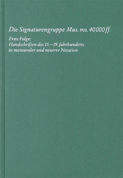 Die Signaturengruppe Mus Ms 40.000 Ff.: Berlin State Library First Series: Manuscripts, Vol. 13 Clothboun