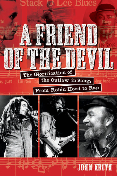 A Friend of the Devil: The Glorification of the Outlaw in Song, from Robin Hood to Rap