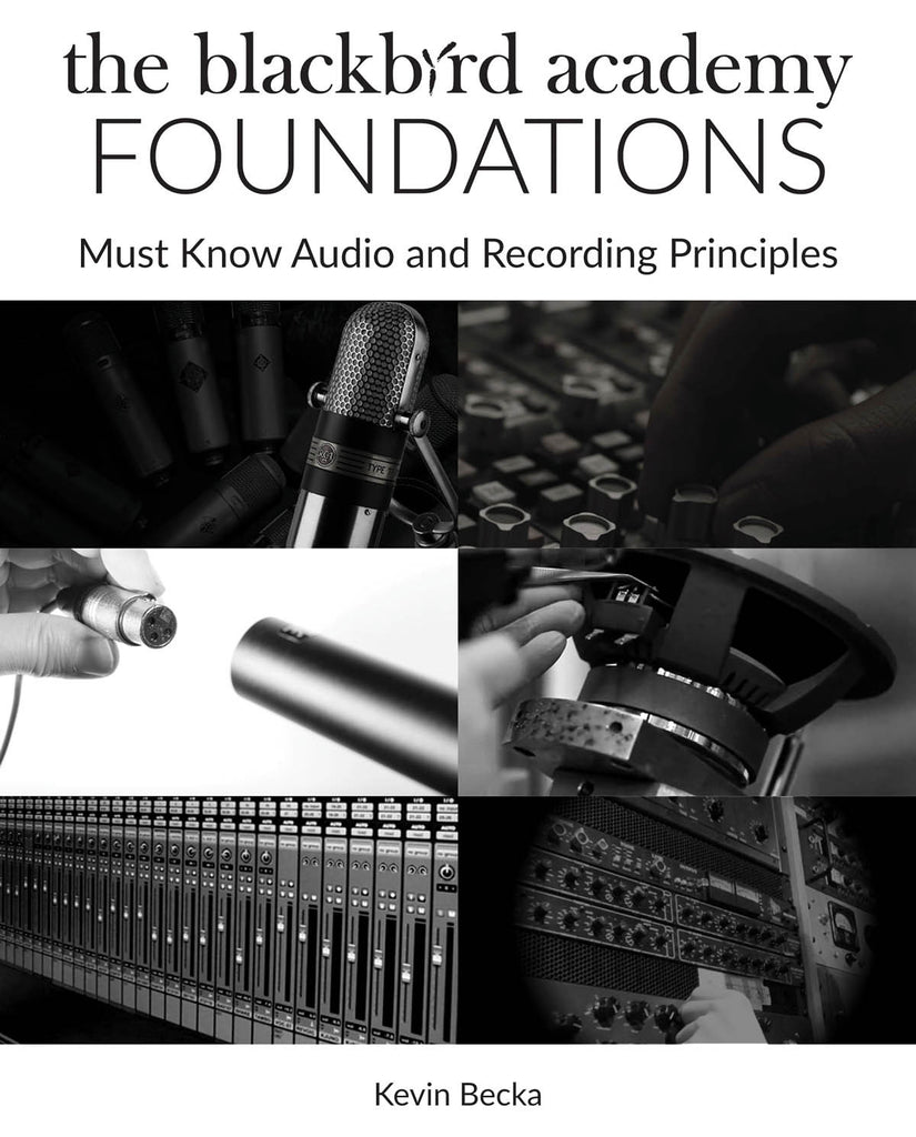 The Blackbird Academy Foundations: Must-Know Audio and Recording Principles