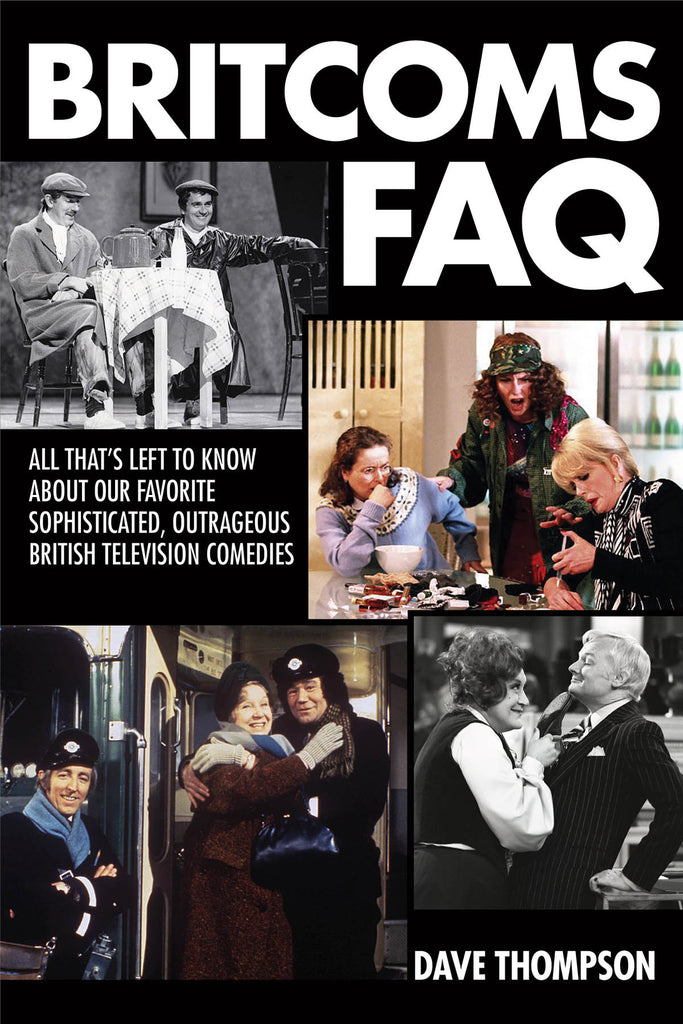 Britcoms FAQ: All That's Left to Know About Our Favorite Sophisticated, Outrageous British Television Comedies