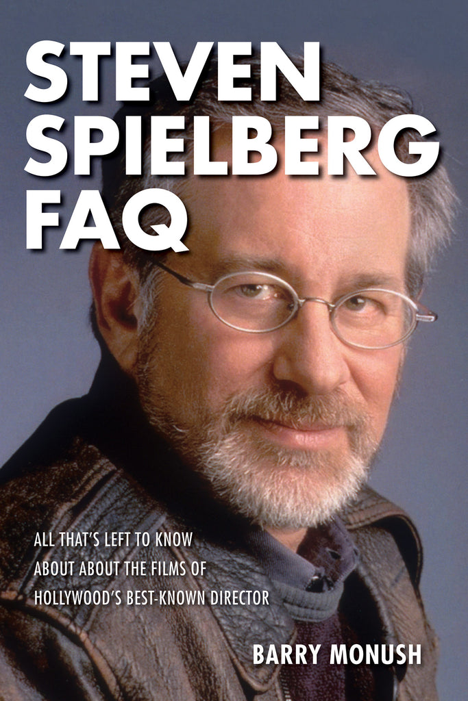 Steven Spielberg FAQ: All That's Left to Know About the Films of Hollywood's Best-Known Director