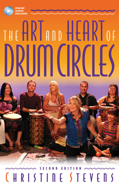The Art and Heart of Drum Circles (Second Edition)