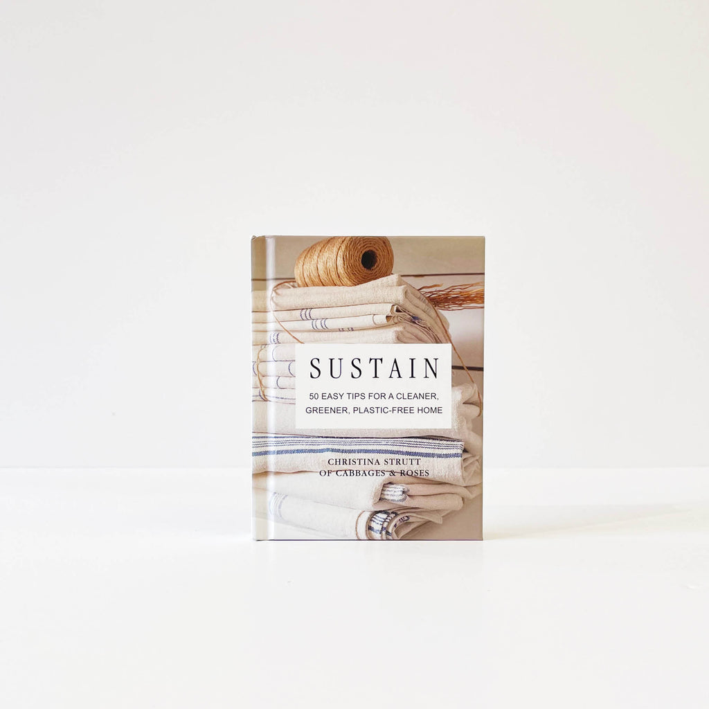 Sustain: 50 easy tips for a cleaner, greener, plastic-free home - Christina Strutt