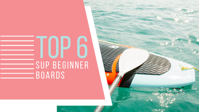 Top 6 SUP Beginner Boards