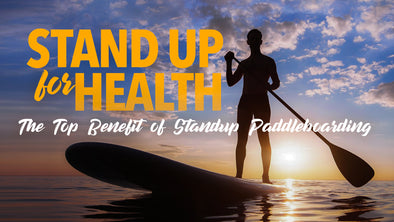 Stand Up for Health: The Top Benefits of Standup Paddleboarding