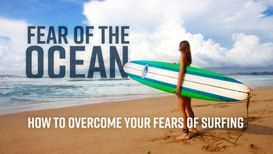Fear of the Ocean: How to Overcome Your Fears of Surfing