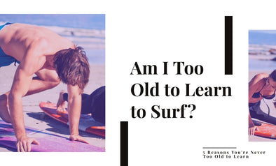 Am I Too Old to Learn to Surf?