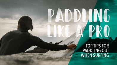Paddling Like a Pro: Top Tips for Paddling Out When Surfing