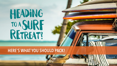 Heading to a Surf Retreat? Here's What You Should Pack!