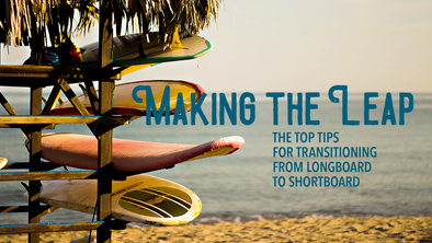 Making the Leap: The Top Tips for Transitioning from Longboard to Shortboard