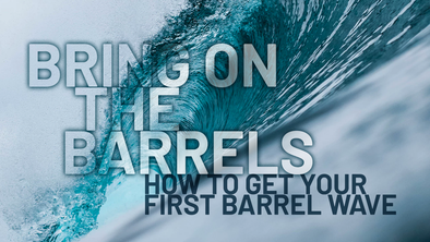 Bring On the Barrels: How to Get Your First Barrel Wave