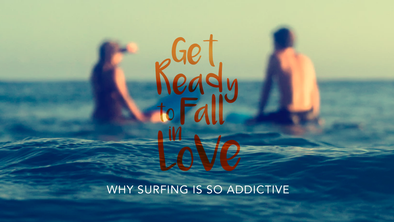 Get Ready to Fall in Love: Why Surfing is So Addictive
