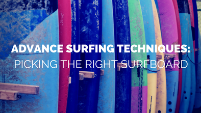 Advance Surfing Technique: Picking the Right Surfboard