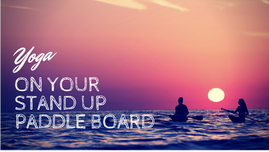 Yoga on Your Stand Up Paddle Board