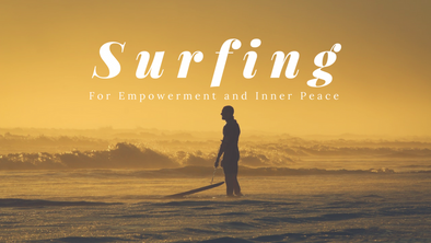 Benefits of Surfing: Surfing For Empowerment and Inner Peace