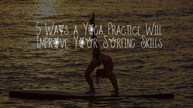 5 Ways a Yoga Practice Will Improve Your Surfing Skills