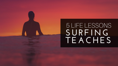 5 Life Lessons Surfing Teaches