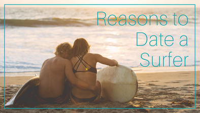 Reasons to Date a Surfer