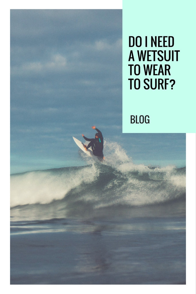 2fea5cc8fe Do I Need To Wear A Wetsuit To Surf