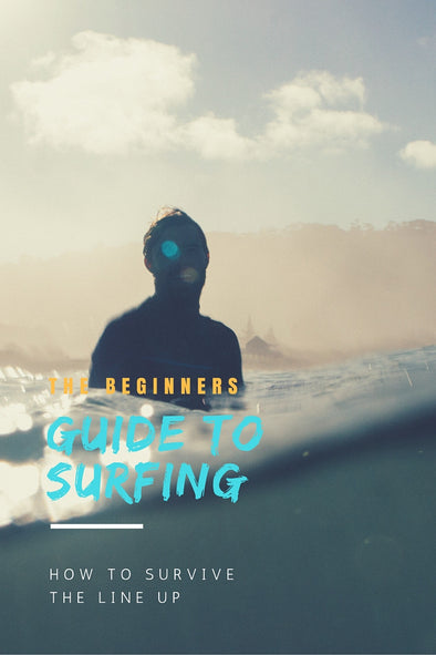 The Beginner's Guide To Surfing: How to Survive the Line Up