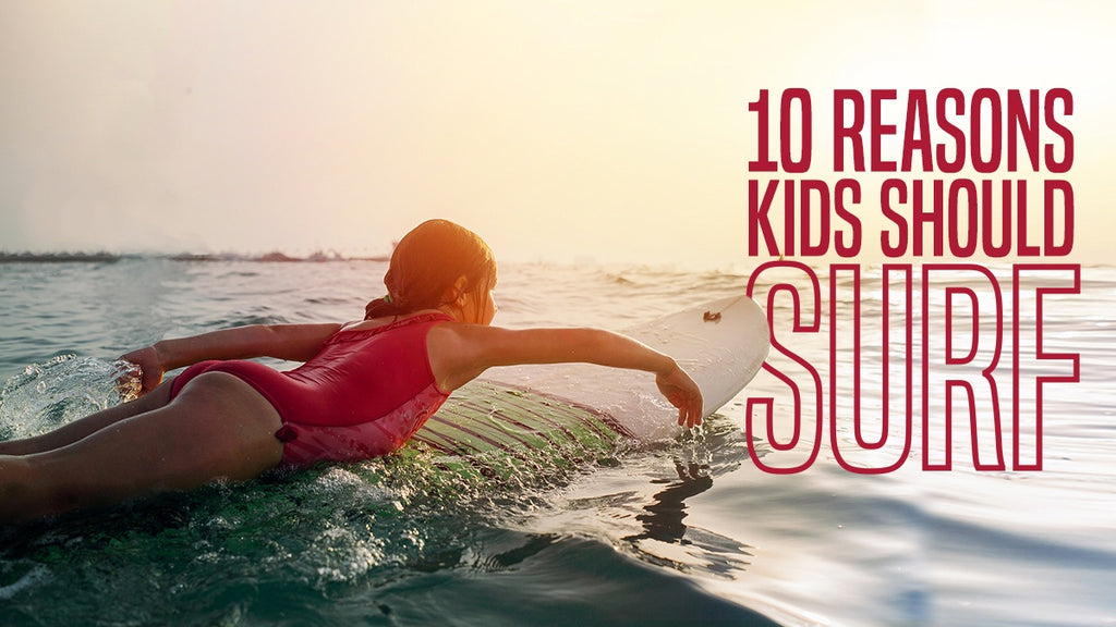 fc7ee3920 10 Reasons Kids Should Surf
