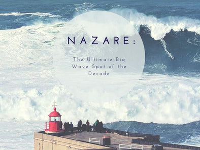 Nazaré: The Ultimate Big Wave Spot of the Decade