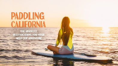 Paddling California The Absolute Best Locations for Your Next SUP Adventure