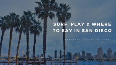 Surf, Play & Where to Stay in San Diego