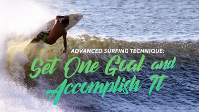 Advanced Surfing Technique: Set One Goal and Accomplish It