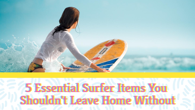 5 Essential Surfer Items You Shouldn't Leave Home Without