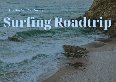 The Perfect California Surfing Road Trip