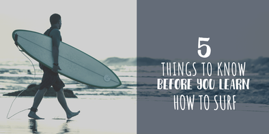 5 Things to Know Before you Learn How to Surf