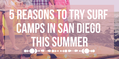 Reasons to Try Surfing Camps in San Diego this Summer